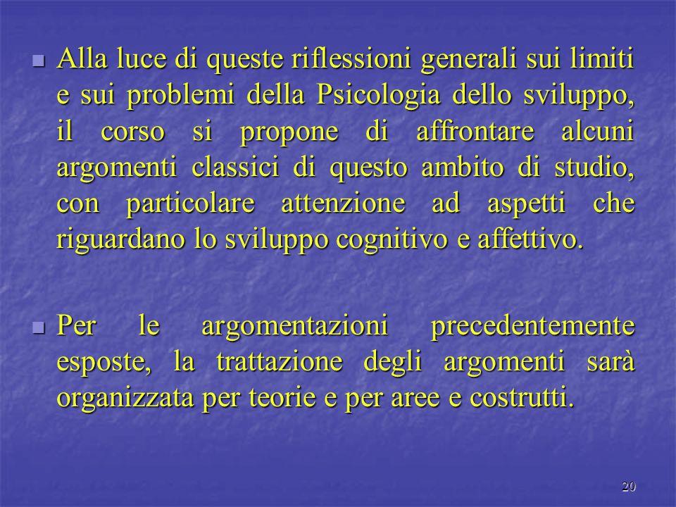 19 D'altra parte, il problema più rilevante della Psicologia dello sviluppo non consiste tanto nel mostrare che la creazione di particolari condizioni