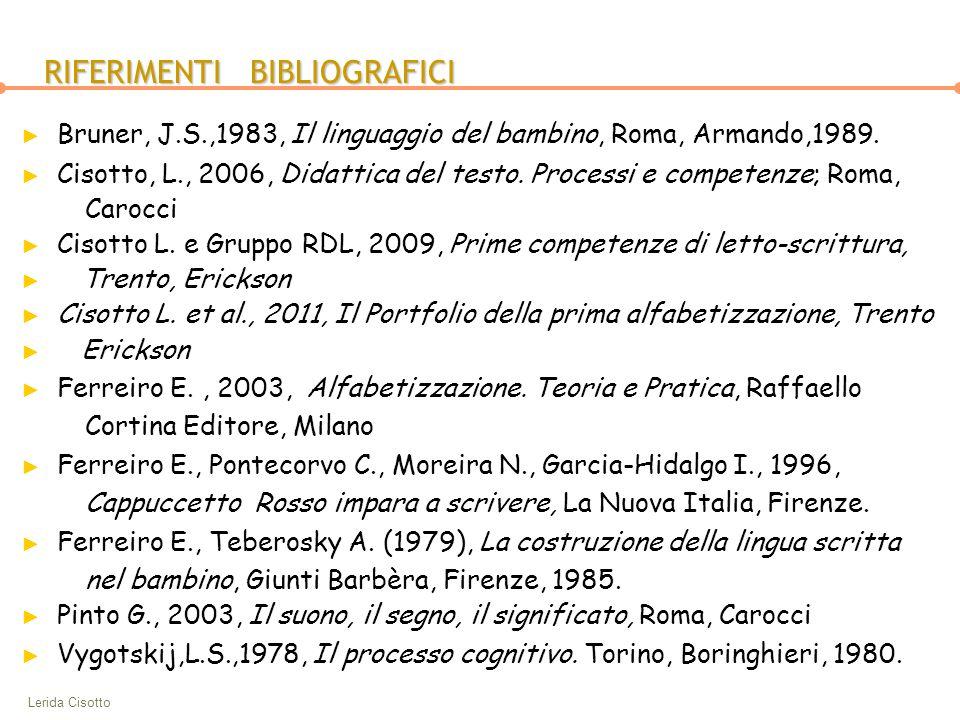 Lerida Cisotto RIFERIMENTI BIBLIOGRAFICI ► Bruner, J.S.,1983, Il linguaggio del bambino, Roma, Armando,1989. ► Cisotto, L., 2006, Didattica del testo.