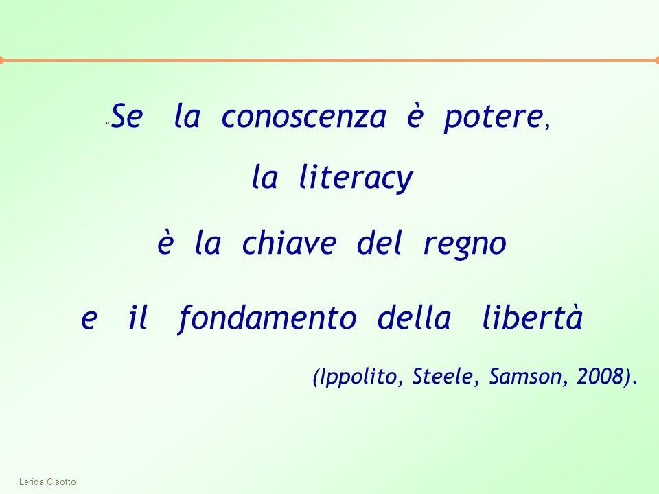"""Lerida Cisotto """" Se la conoscenza è potere, la literacy è la chiave del regno e il fondamento della libertà (Ippolito, Steele, Samson, 2008)."""