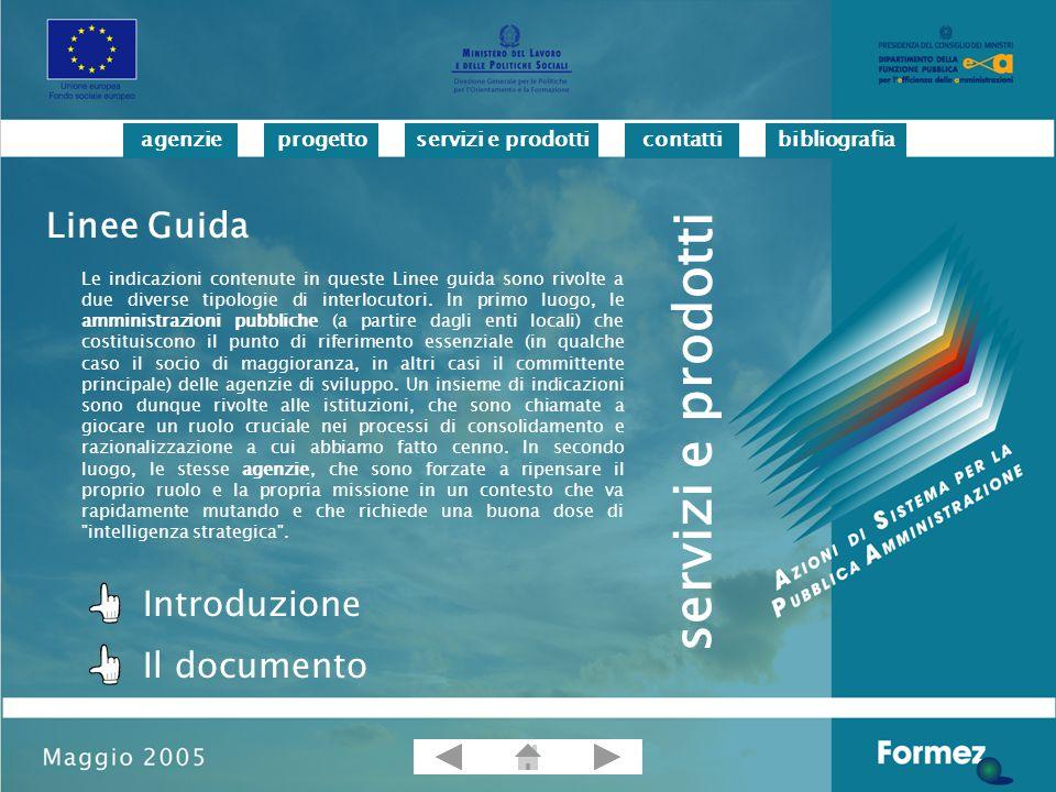 progettoservizi e prodotticontattibibliografiaagenzie Le indicazioni contenute in queste Linee guida sono rivolte a due diverse tipologie di interlocutori.