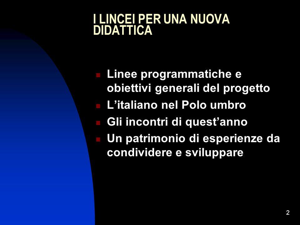 2 I LINCEI PER UNA NUOVA DIDATTICA Linee programmatiche e obiettivi generali del progetto L'italiano nel Polo umbro Gli incontri di quest'anno Un patr