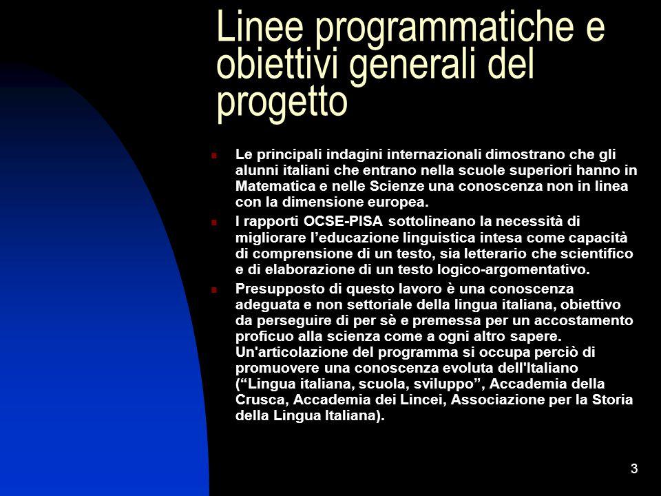 3 Linee programmatiche e obiettivi generali del progetto Le principali indagini internazionali dimostrano che gli alunni italiani che entrano nella sc