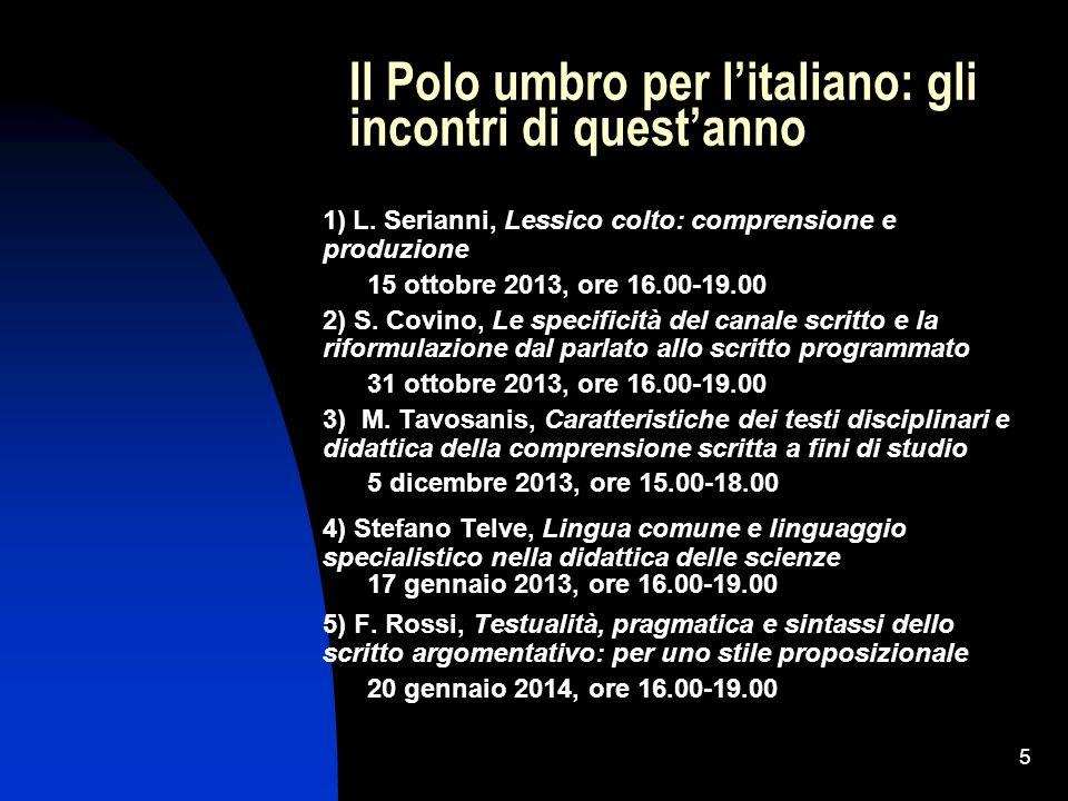 5 Il Polo umbro per l'italiano: gli incontri di quest'anno 1) L. Serianni, Lessico colto: comprensione e produzione 15 ottobre 2013, ore 16.00-19.00 2