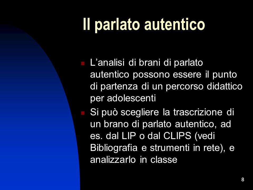 8 Il parlato autentico L'analisi di brani di parlato autentico possono essere il punto di partenza di un percorso didattico per adolescenti Si può sce