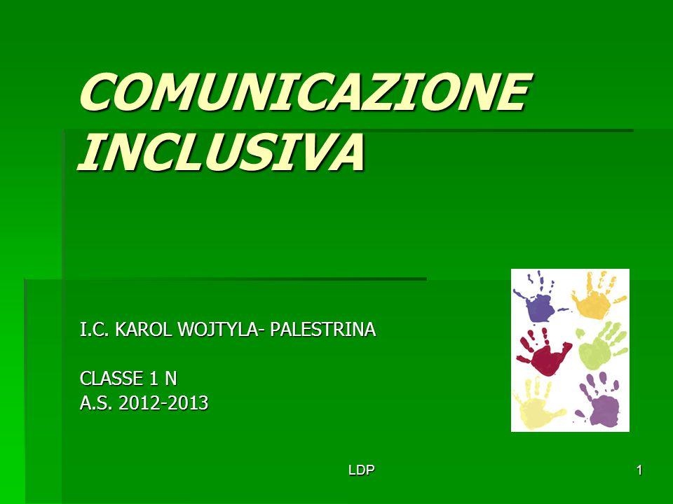 LDP1 COMUNICAZIONE INCLUSIVA I.C. KAROL WOJTYLA- PALESTRINA CLASSE 1 N A.S. 2012-2013