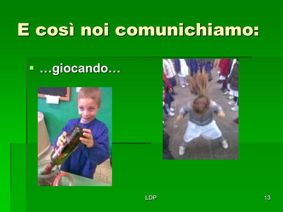 LDP13 E così noi comunichiamo:  …giocando…