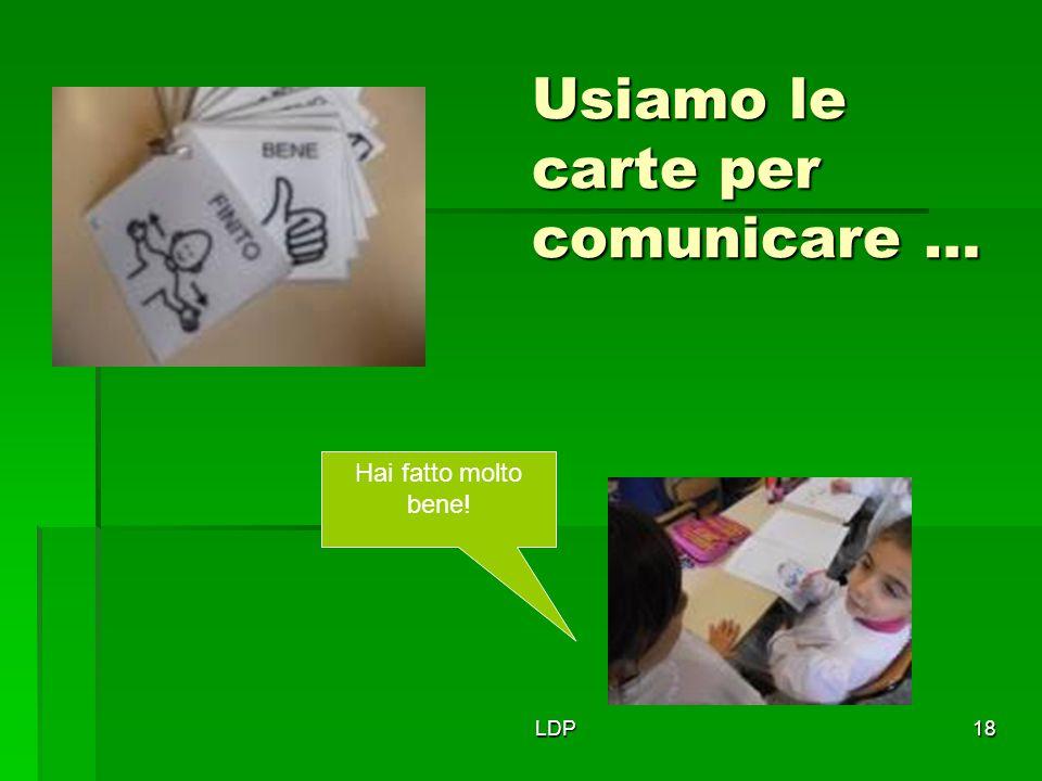 LDP18 Usiamo le carte per comunicare … Hai fatto molto bene!