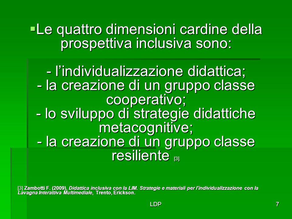 LDP7  Le quattro dimensioni cardine della prospettiva inclusiva sono: - l'individualizzazione didattica; - la creazione di un gruppo classe cooperati