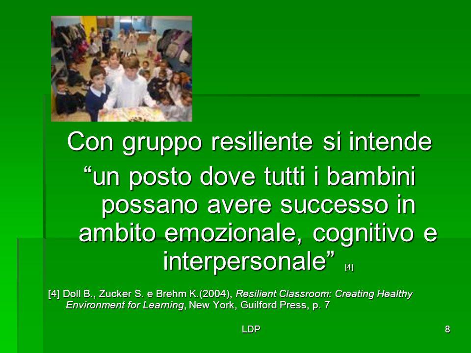 """LDP8 Con gruppo resiliente si intende """"un posto dove tutti i bambini possano avere successo in ambito emozionale, cognitivo e interpersonale"""" [4] [4]"""