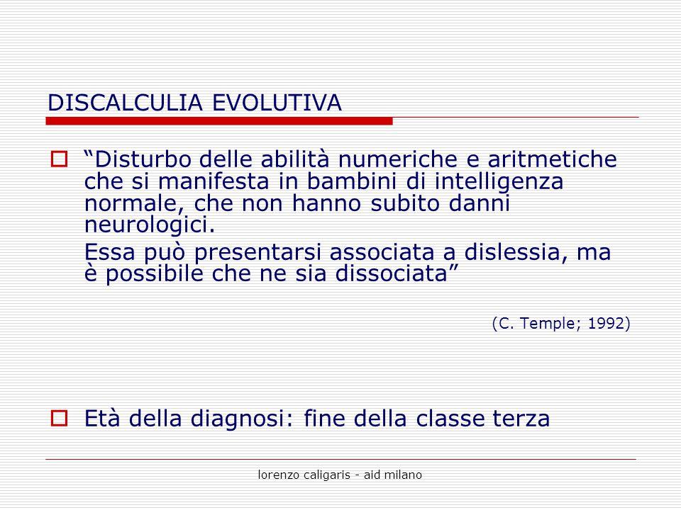"""lorenzo caligaris - aid milano  """"Disturbo delle abilità numeriche e aritmetiche che si manifesta in bambini di intelligenza normale, che non hanno su"""
