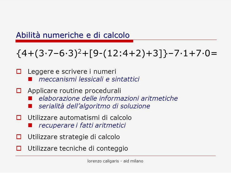 lorenzo caligaris - aid milano {4+(3·7–6·3) 2 +[9-(12:4+2)+3]}–7·1+7·0= LLeggere e scrivere i numeri meccanismi lessicali e sintattici AApplicare