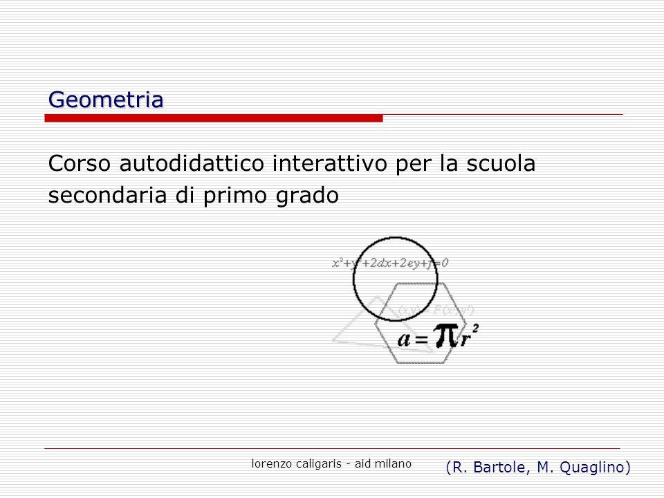 lorenzo caligaris - aid milano Geometria Corso autodidattico interattivo per la scuola secondaria di primo grado (R. Bartole, M. Quaglino)