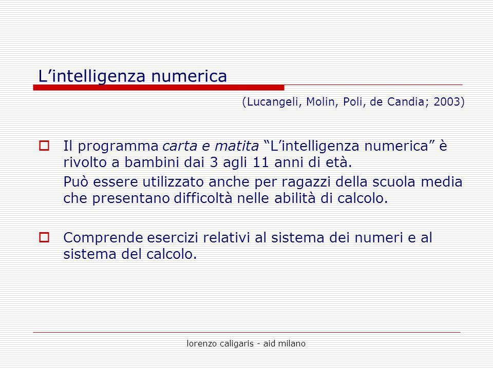 """lorenzo caligaris - aid milano  Il programma carta e matita """"L'intelligenza numerica"""" è rivolto a bambini dai 3 agli 11 anni di età. Può essere utili"""