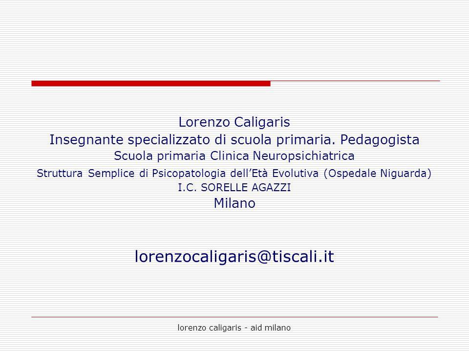 lorenzo caligaris - aid milano Lorenzo Caligaris Insegnante specializzato di scuola primaria. Pedagogista Scuola primaria Clinica Neuropsichiatrica St
