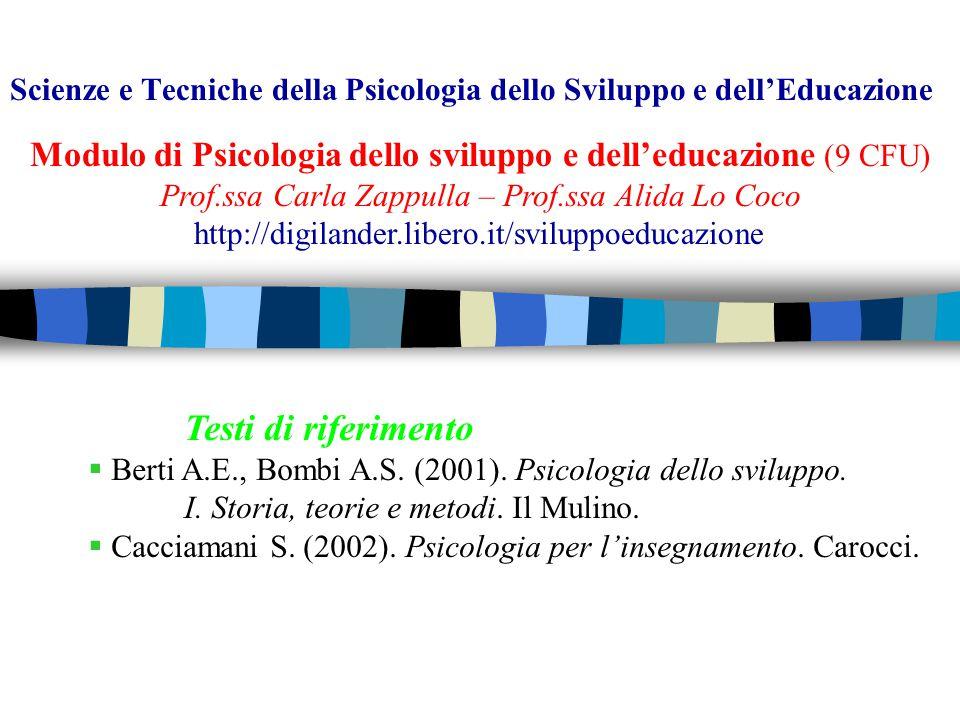Modulo di Psicologia dello sviluppo e dell'educazione (9 CFU) Prof.ssa Carla Zappulla – Prof.ssa Alida Lo Coco Testi di riferimento  Berti A.E., Bombi A.S.