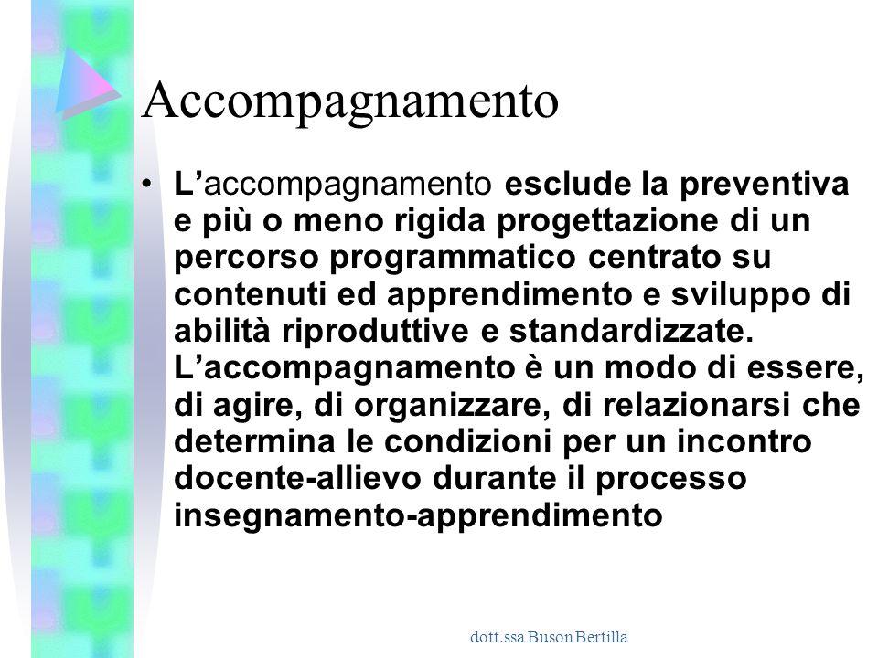 dott.ssa Buson Bertilla Accompagnamento L'accompagnamento esclude la preventiva e più o meno rigida progettazione di un percorso programmatico centrat