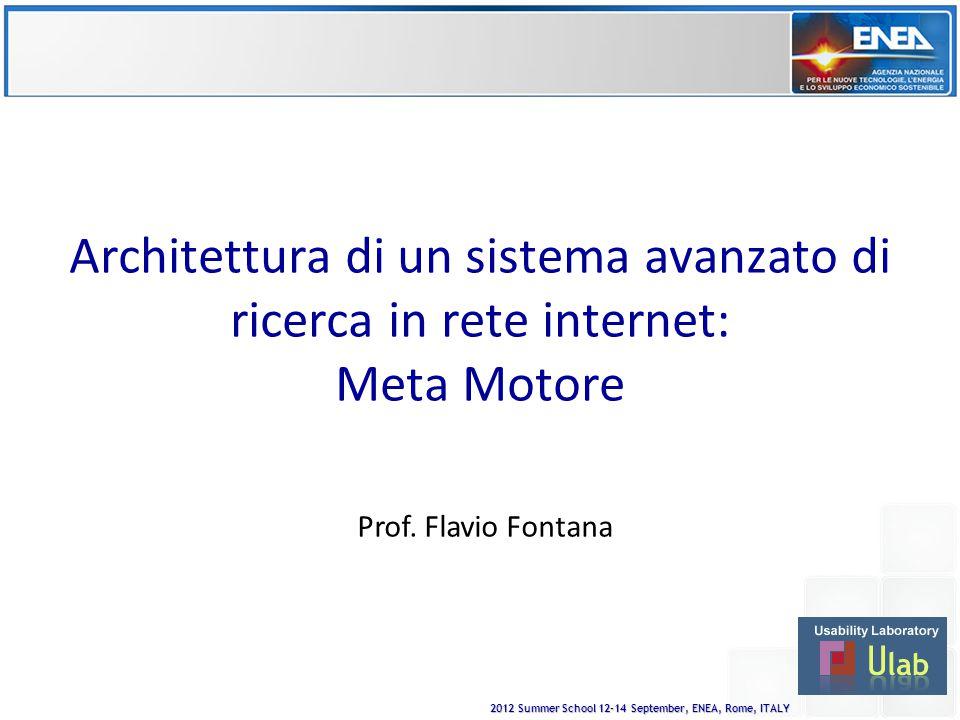 2012 Summer School 12-14 September, ENEA, Rome, ITALY Architettura di un sistema avanzato di ricerca in rete internet: Meta Motore Prof.