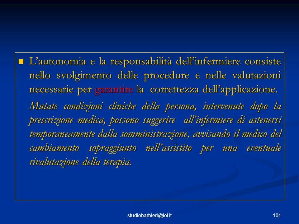 101studiobarbieri@iol.it L'autonomia e la responsabilità dell'infermiere consiste nello svolgimento delle procedure e nelle valutazioni necessarie per garantire la correttezza dell'applicazione.