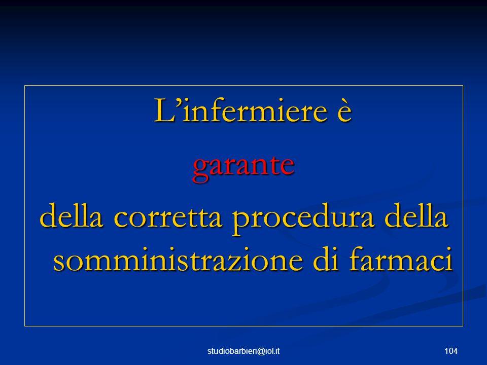 104studiobarbieri@iol.it L'infermiere è garante della corretta procedura della somministrazione di farmaci