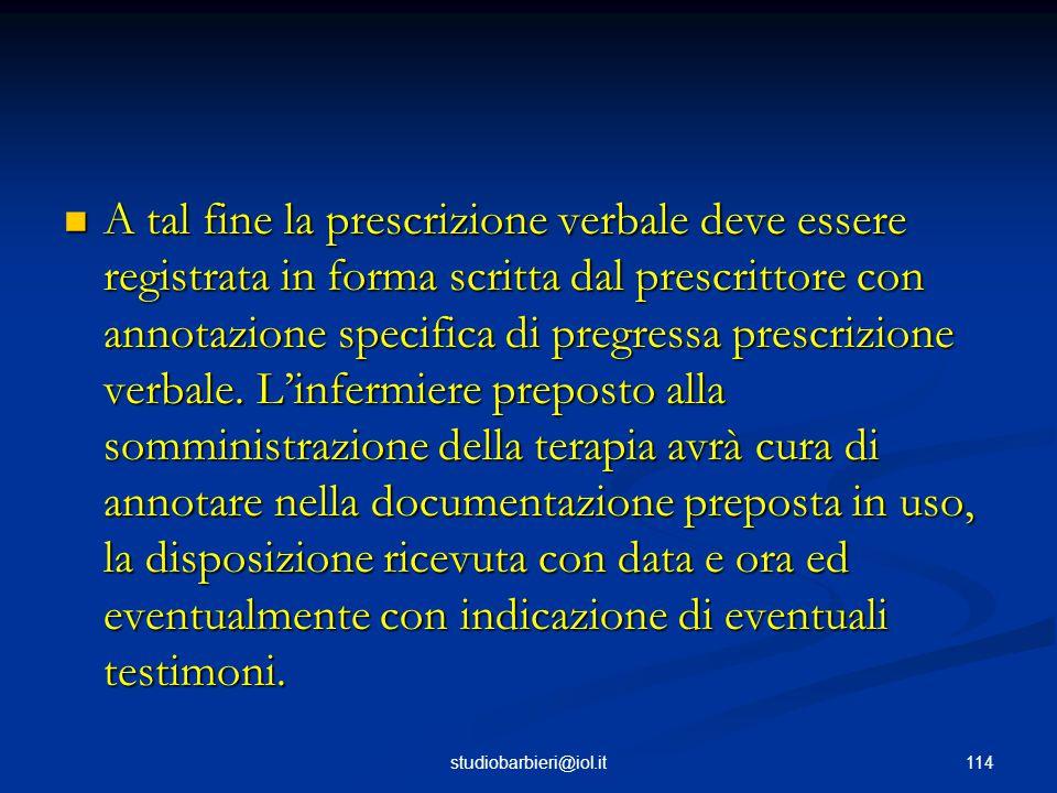 A tal fine la prescrizione verbale deve essere registrata in forma scritta dal prescrittore con annotazione specifica di pregressa prescrizione verbale.