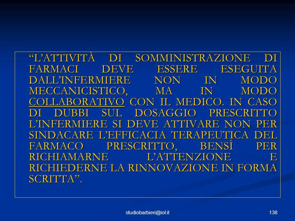 138studiobarbieri@iol.it L'ATTIVITÀ DI SOMMINISTRAZIONE DI FARMACI DEVE ESSERE ESEGUITA DALL'INFERMIERE NON IN MODO MECCANICISTICO, MA IN MODO COLLABORATIVO CON IL MEDICO.