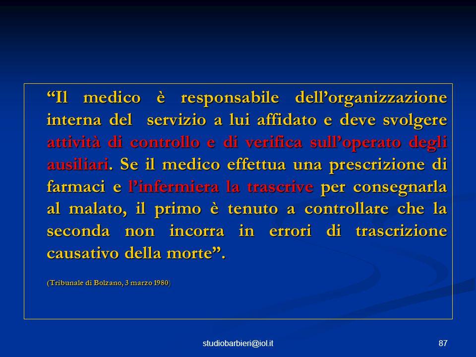 87studiobarbieri@iol.it Il medico è responsabile dell'organizzazione interna del servizio a lui affidato e deve svolgere attività di controllo e di verifica sull'operato degli ausiliari.