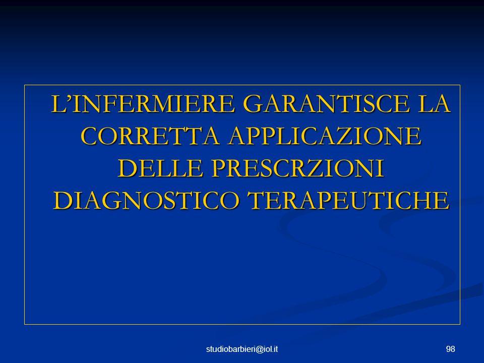 98studiobarbieri@iol.it L'INFERMIERE GARANTISCE LA CORRETTA APPLICAZIONE DELLE PRESCRZIONI DIAGNOSTICO TERAPEUTICHE