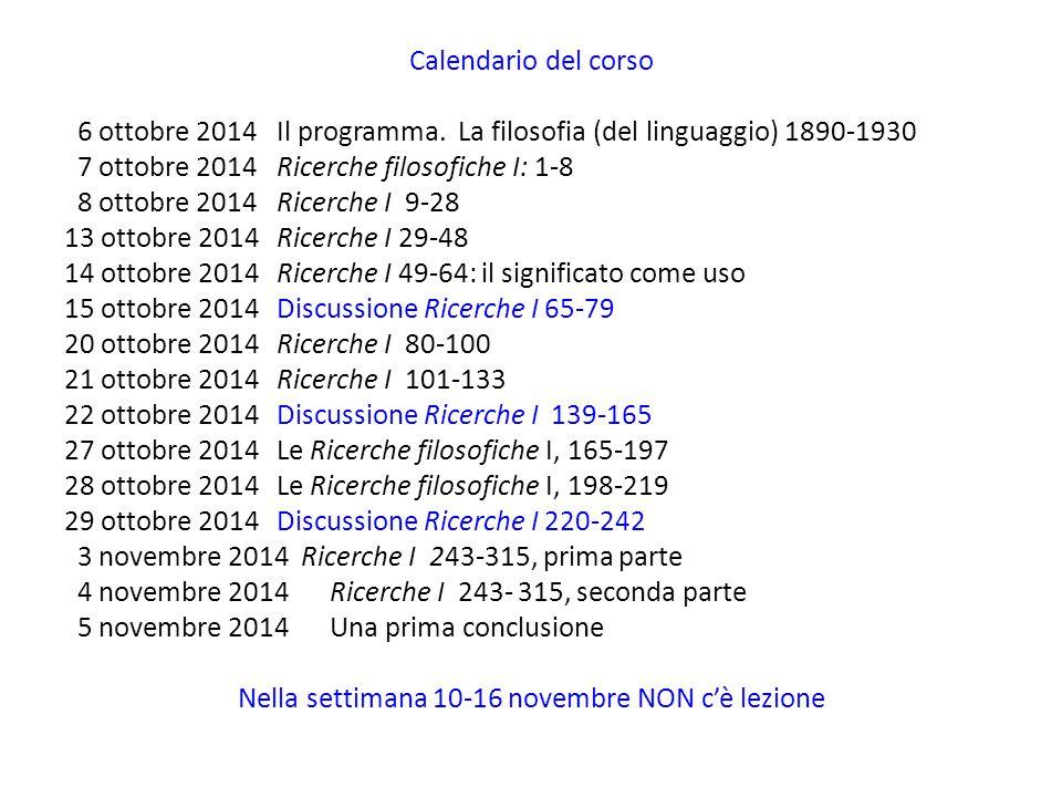 Calendario del corso 6 ottobre 2014Il programma. La filosofia (del linguaggio) 1890-1930 7 ottobre 2014Ricerche filosofiche I: 1-8 8 ottobre 2014Ricer