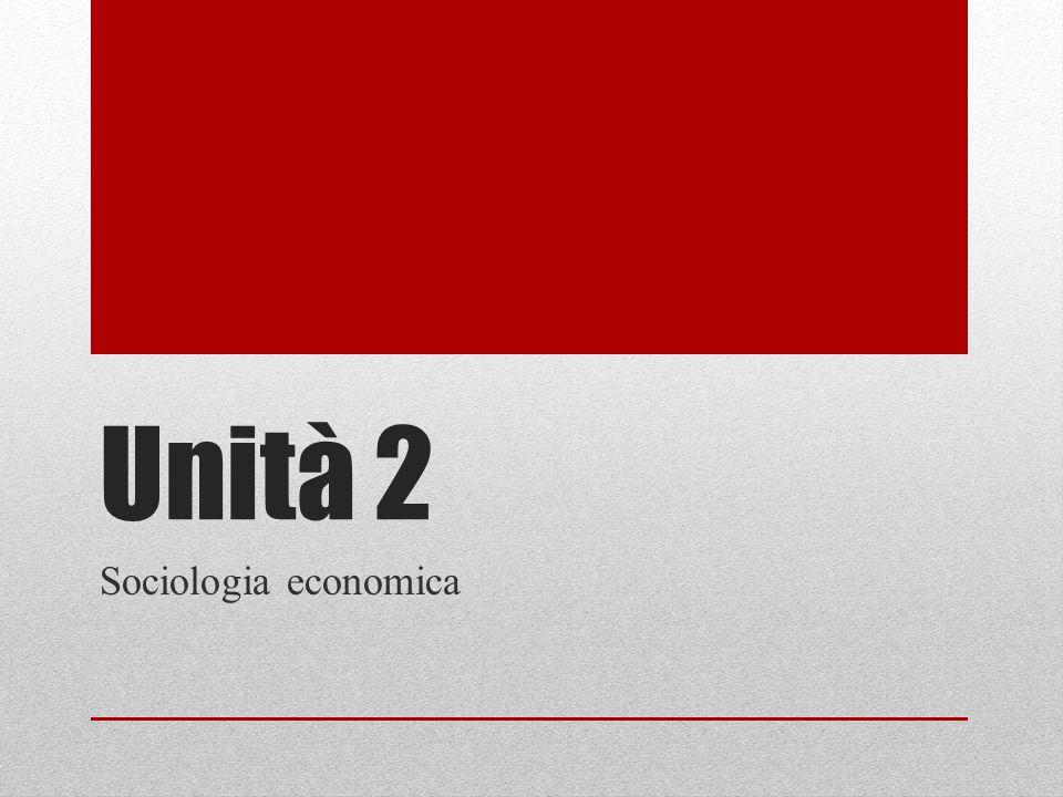 Unità 2 Sociologia economica