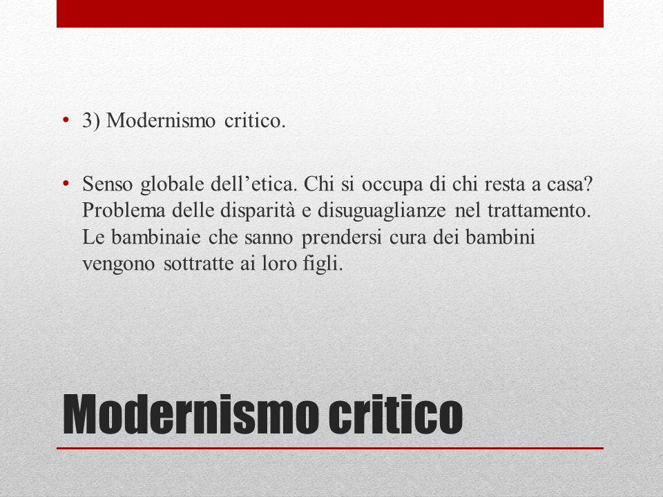 Modernismo critico 3) Modernismo critico. Senso globale dell'etica. Chi si occupa di chi resta a casa? Problema delle disparità e disuguaglianze nel t