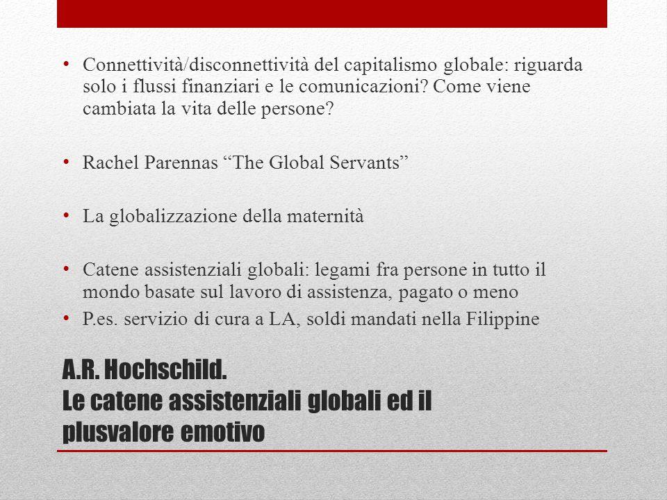 A.R. Hochschild. Le catene assistenziali globali ed il plusvalore emotivo Connettività/disconnettività del capitalismo globale: riguarda solo i flussi