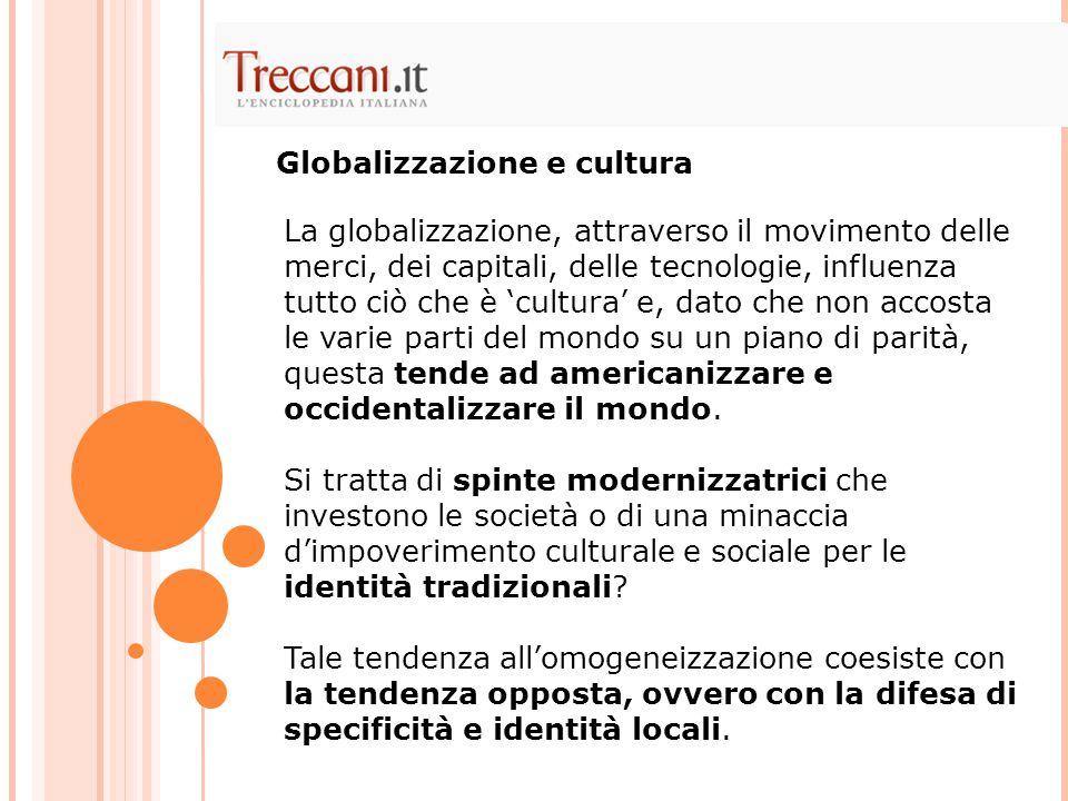 La globalizzazione, attraverso il movimento delle merci, dei capitali, delle tecnologie, influenza tutto ciò che è 'cultura' e, dato che non accosta l