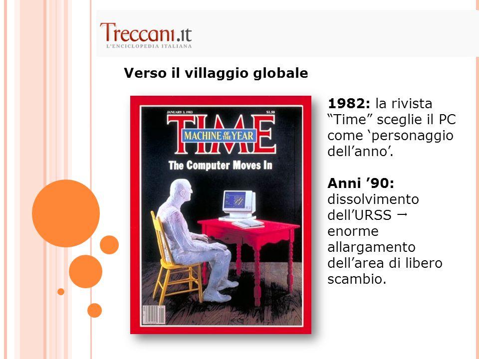 """1982: la rivista """"Time"""" sceglie il PC come 'personaggio dell'anno'. Anni '90: dissolvimento dell'URSS  enorme allargamento dell'area di libero scambi"""