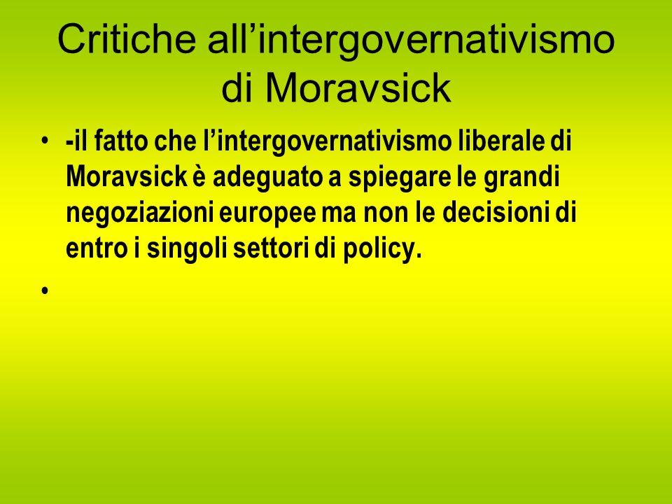 Critiche all'intergovernativismo di Moravsick -il fatto che l'intergovernativismo liberale di Moravsick è adeguato a spiegare le grandi negoziazioni europee ma non le decisioni di entro i singoli settori di policy.