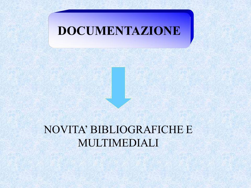 DOCUMENTAZIONE NOVITA' BIBLIOGRAFICHE E MULTIMEDIALI