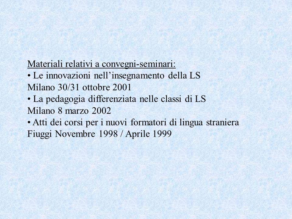 Materiali relativi a convegni-seminari: Le innovazioni nell'insegnamento della LS Milano 30/31 ottobre 2001 La pedagogia differenziata nelle classi di
