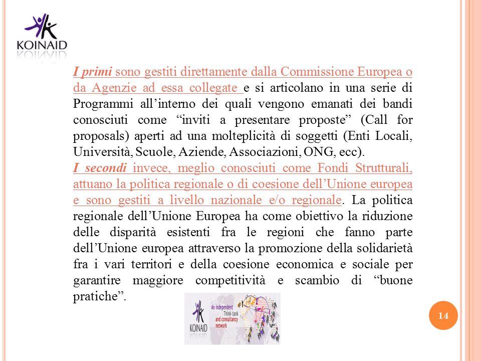 14 I primi sono gestiti direttamente dalla Commissione Europea o da Agenzie ad essa collegate e si articolano in una serie di Programmi all'interno de