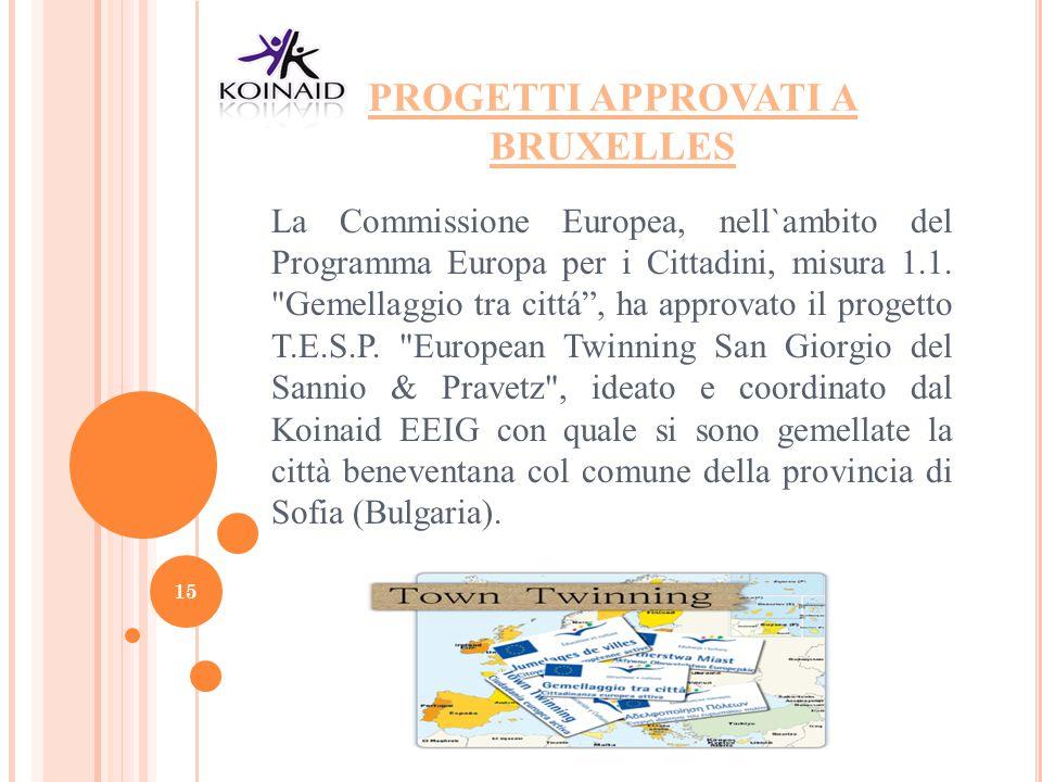 PROGETTI APPROVATI A BRUXELLES La Commissione Europea, nell`ambito del Programma Europa per i Cittadini, misura 1.1.