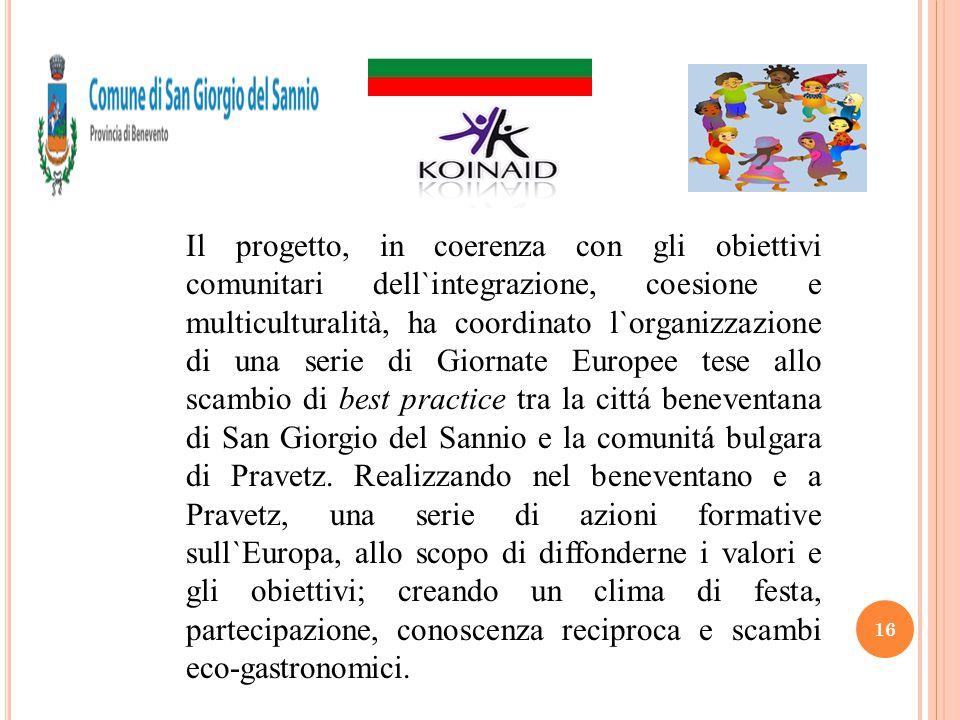 16 Il progetto, in coerenza con gli obiettivi comunitari dell`integrazione, coesione e multiculturalità, ha coordinato l`organizzazione di una serie d