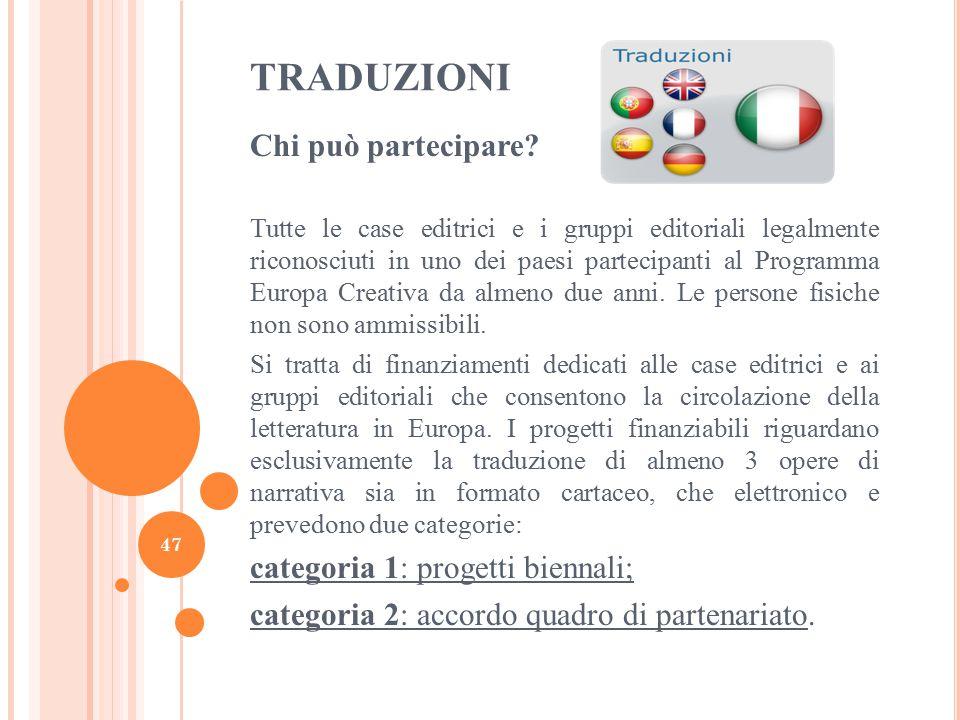 TRADUZIONI Chi può partecipare? Tutte le case editrici e i gruppi editoriali legalmente riconosciuti in uno dei paesi partecipanti al Programma Europa