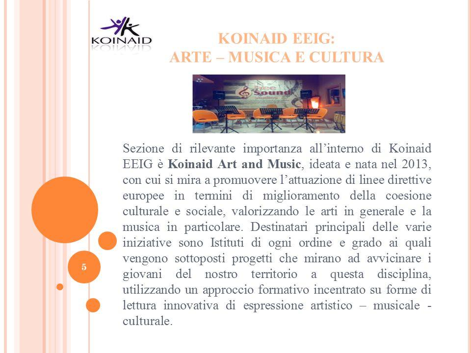 KOINAID EEIG: ARTE – MUSICA E CULTURA Sezione di rilevante importanza all'interno di Koinaid EEIG è Koinaid Art and Music, ideata e nata nel 2013, con