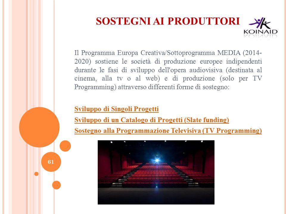 SOSTEGNI AI PRODUTTORI Il Programma Europa Creativa/Sottoprogramma MEDIA (2014- 2020) sostiene le società di produzione europee indipendenti durante l