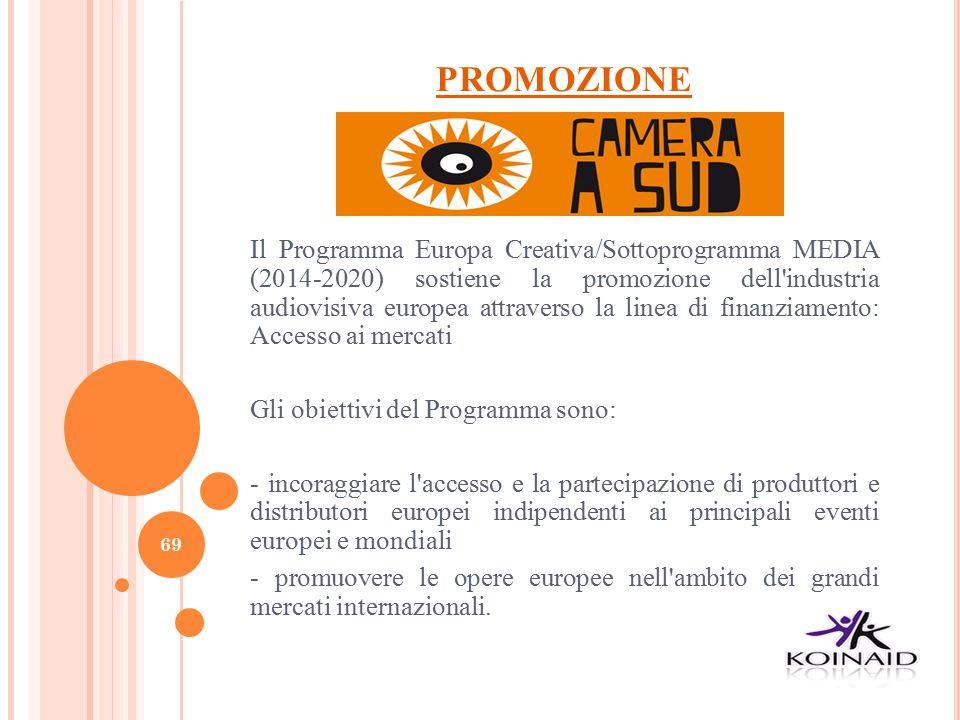 PROMOZIONE Il Programma Europa Creativa/Sottoprogramma MEDIA (2014-2020) sostiene la promozione dell'industria audiovisiva europea attraverso la linea