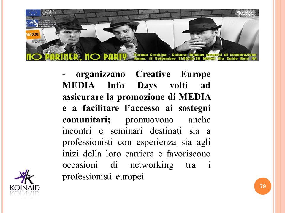 79 - organizzano Creative Europe MEDIA Info Days volti ad assicurare la promozione di MEDIA e a facilitare l'accesso ai sostegni comunitari; promuovon