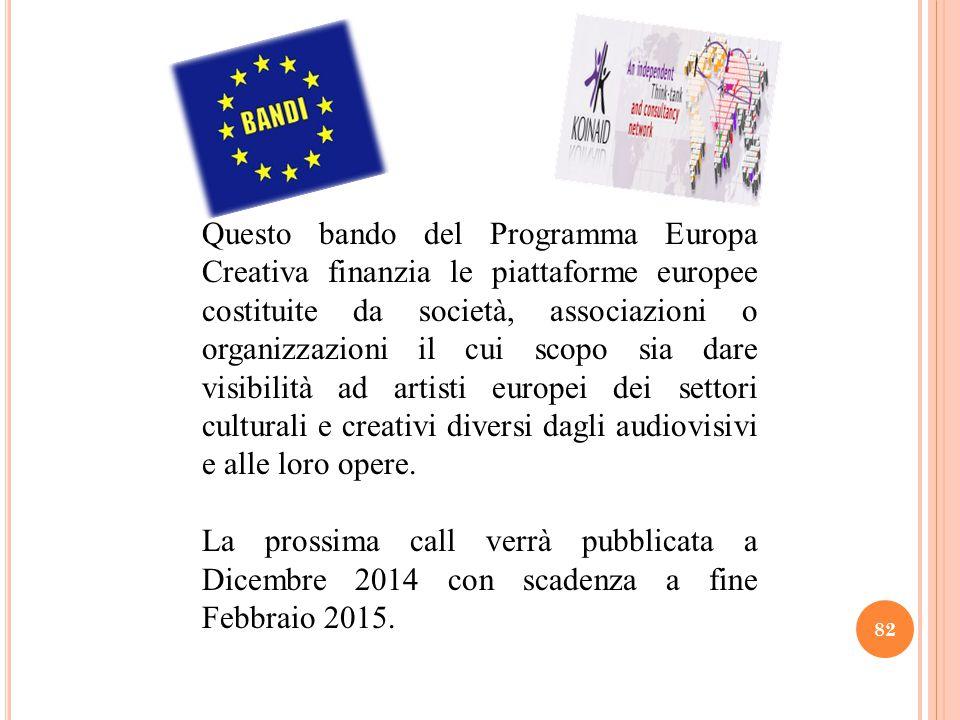 82 Questo bando del Programma Europa Creativa finanzia le piattaforme europee costituite da società, associazioni o organizzazioni il cui scopo sia da