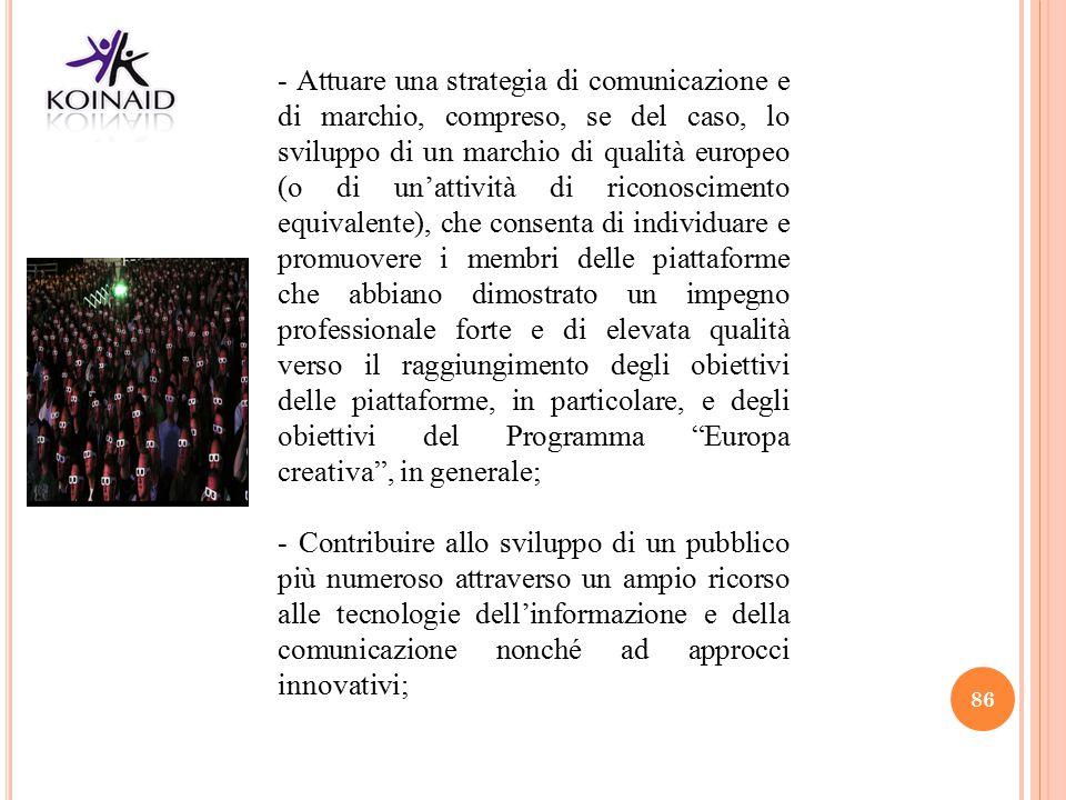 86 - Attuare una strategia di comunicazione e di marchio, compreso, se del caso, lo sviluppo di un marchio di qualità europeo (o di un'attività di ric