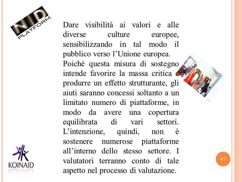87 Dare visibilità ai valori e alle diverse culture europee, sensibilizzando in tal modo il pubblico verso l'Unione europea. Poiché questa misura di s