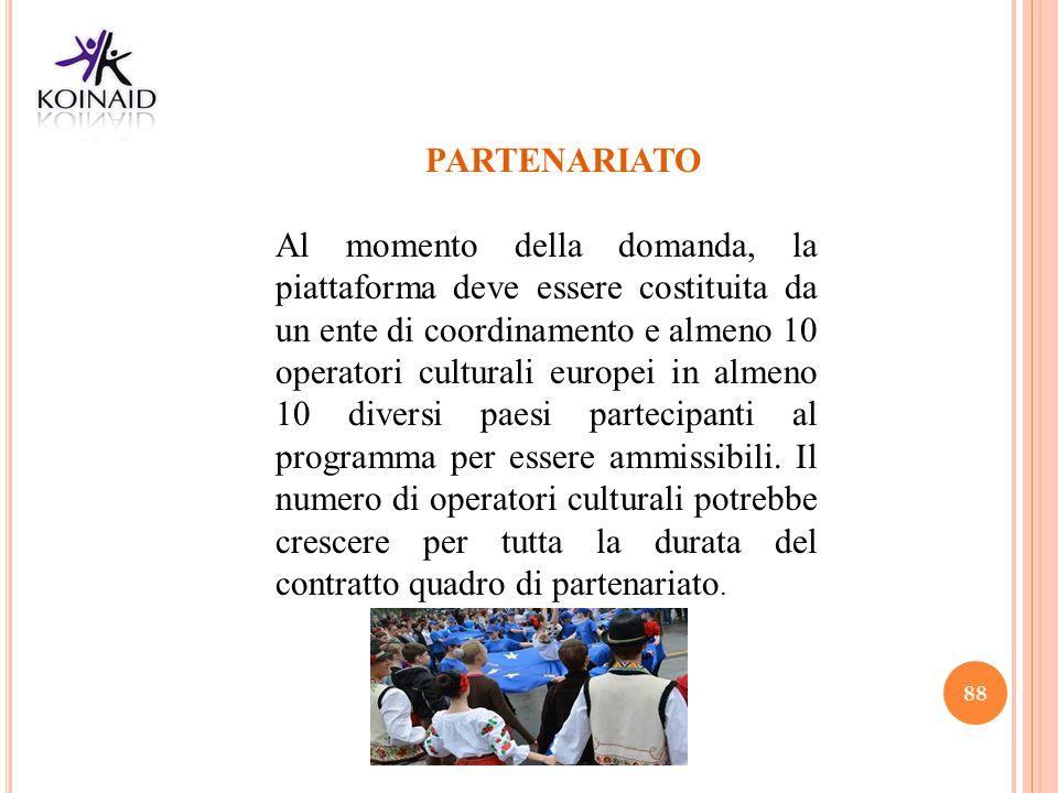 88 PARTENARIATO Al momento della domanda, la piattaforma deve essere costituita da un ente di coordinamento e almeno 10 operatori culturali europei in
