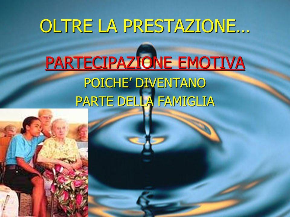 OLTRE LA PRESTAZIONE… PARTECIPAZIONE EMOTIVA POICHE' DIVENTANO PARTE DELLA FAMIGLIA