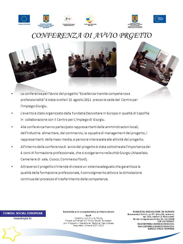 Investeşte în OAMENI CONFERENZA DI AVVIO PRGETTO La conferenza per l avvio del progetto Eccellenza tramite competenza e professionalità è stata svolta il 31 agosto 2011 presso la sede del Centro per l Impiego Giurgiu.